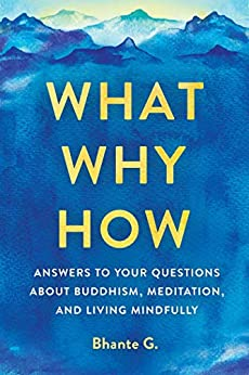 What, Why, How: Answers to Your Questions About Buddhism, Meditation, and Living Mindfully by [Bhante Henepola  Gunaratana]