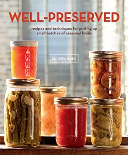 Well-Preserved: Recipes and Techniques for Putting Up Small Batches of Seasonal Foods : A Cookbook