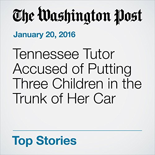 Tennessee Tutor Accused of Putting Three Children in the Trunk of Her Car cover art