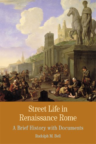Street Life in Renaissance Rome: A Brief History with Documents (Bedford Series in History and Culture)