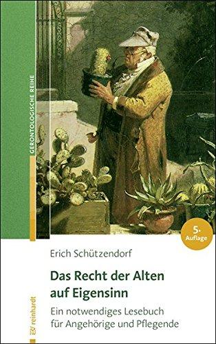 Das Recht der Alten auf Eigensinn: Ein notwendiges Lesebuch für Angehörige und Pflegende (Reinhardts Gerontologische Reihe)