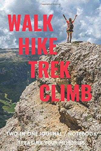 Walk Hike Trek Climb - Two In One Journal / Notebook To Never Forget Your Best Outdoor Achievements: At 6 x 9 Inches This Travel Sized Journal Fits Perfectly Into Your Rucksack / Backpack