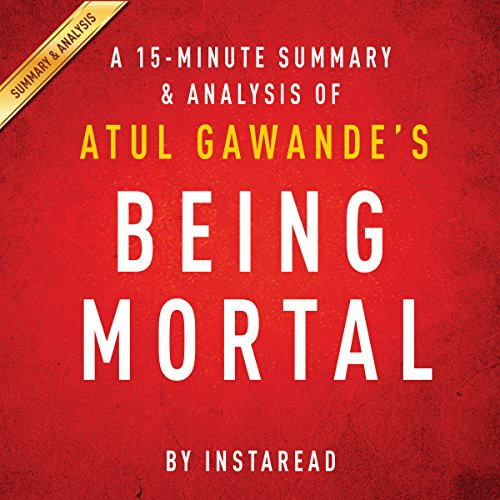 A 20-minute Summary of Atul Gawande's Being Mortal: Medicine and What Matters in the End audiobook cover art