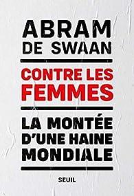 Contre les femmes. La montée d'une haine mondiale par Abram de Swaan