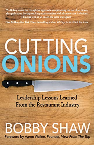 Cutting Onions: Leadership Lessons Learned From the Restaurant Industry