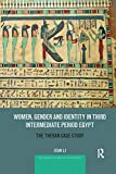 Women, Gender and Identity in Third Intermediate Period Egypt: The Theban Case Study (Routledge Studies in Egyptology)
