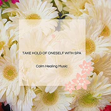 Take Hold Of Oneself With Spa - Calm Healing Music