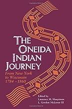 Oneida Indian Journey: From New York to Wisconsin, 1784-1860