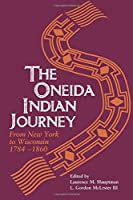 The Oneida Indian Journey: From New York to Wisconsin, 1784-1860