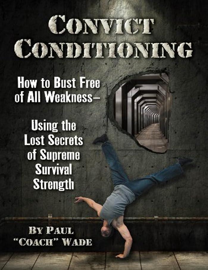 非常に怒っています浅い愛するConvict Conditioning: How to Bust Free of All Weakness-Using the Lost Secrets of Supreme Survival Strength