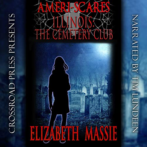 Ameri-Scares Illinois: The Cemetery Club                   By:                                                                                                                                 Elizabeth Massie                               Narrated by:                                                                                                                                 Tim Lundeen                      Length: 4 hrs and 6 mins     Not rated yet     Overall 0.0