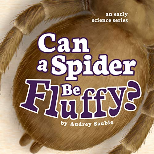 Can a Spider Be Fluffy? (An Early Science Series Book 2)