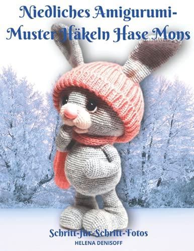 Niedliches Amigurumi-Muster Häkeln Hase Mons: Fabelhafte Häkelmuster mit Mehr als 50 Farbigen Schritt-für-Schritt-Fotos (Muster zum Häkeln von Niedlichen Amigurumi Tieren, Band 6)