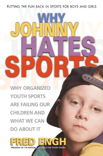 Why Johnny Hates Sports: Why Organized Youth Sports Are...