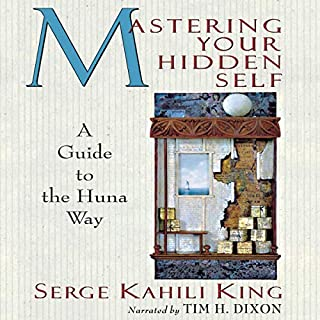 Mastering Your Hidden Self: A Guide to the Huna Way     A Quest Book              By:                                                                                                                                 Serge Kahili King                               Narrated by:                                                                                                                                 Tim H. Dixon                      Length: 6 hrs and 39 mins     7 ratings     Overall 4.9