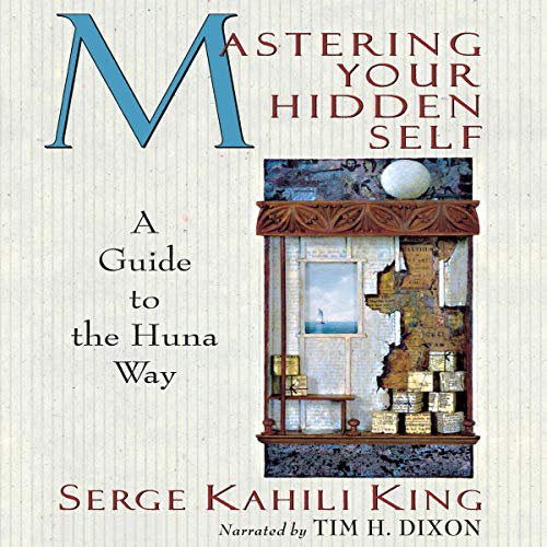 Mastering Your Hidden Self: A Guide to the Huna Way audiobook cover art