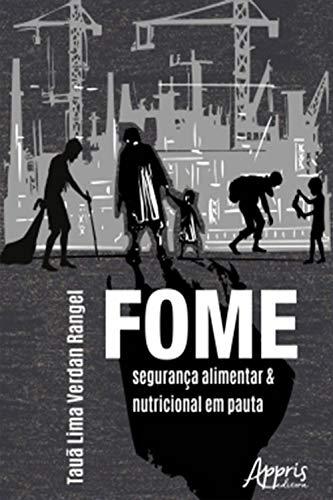 Fome: Segurança Alimentar e Nutricional em Pauta (Portuguese Edition)