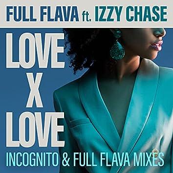 Love X Love (Incognito and Full Flava Mixes)