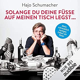 Solange du deine Füße auf meinen Tisch legst...     Mein schrecklich lustiges Leben als Vater              Autor:                                                                                                                                 Hajo Schumacher                               Sprecher:                                                                                                                                 Hajo Schumacher                      Spieldauer: 7 Std. und 37 Min.     110 Bewertungen     Gesamt 4,4