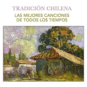Tradición Chilena. Las Mejores Canciones de Todos los Tiempos