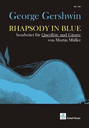 George Gershwin: Rhapsody in Blue: bearbeitet von Martin Müller für Querflöte und Gitarre (Jazz- Blues Gitarre / Jazzgitarre)