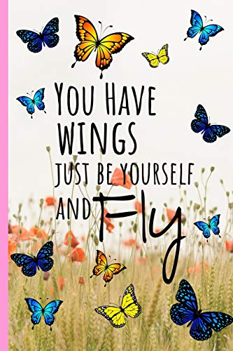 """You Have Wings Just Be Yourself and Fly: Butterflies Journal, Beautiful elegant journal notebook to write daily, lined daily dairy, beautiful cream pages ( 6"""" x 9"""") 120 pages"""