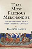 That Most Precious Merchandise: The Mediterranean Trade in Black Sea Slaves, 1260-1500 (The Middle Ages Series)