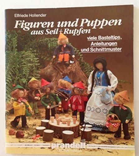 Figuren und Puppen aus Seil + Rupfen,viele Basteltips, Anleitungen und Schnittmuster / Elfriede Hollender