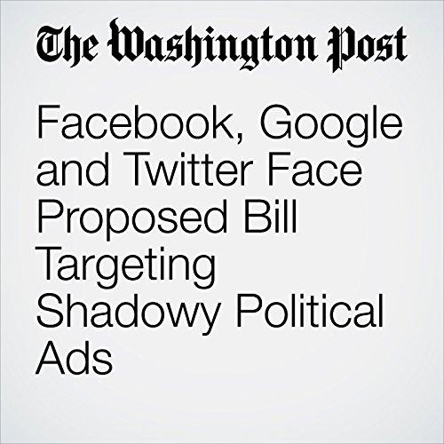 Facebook, Google and Twitter Face Proposed Bill Targeting Shadowy Political Ads copertina