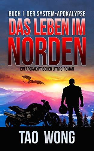 Das Leben im Norden: Ein Apokalyptischer LitRPG-Roman (Die System-Apokalypse 1)