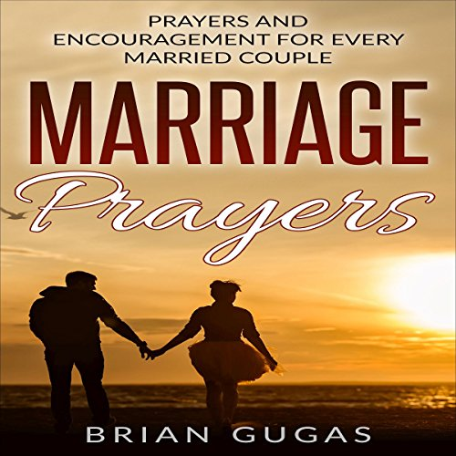 Marriage Prayers: Prayers and Encouragement for Every Married Couple audiobook cover art