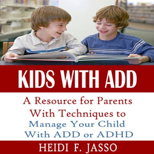 Kids With ADD     A Resource for Parents with Techniques to Manage Your Child with ADD or ADHD              By:                                                                                                                                 Heidi F. Jasso                               Narrated by:                                                                                                                                 Kevin Pierce                      Length: 54 mins     54 ratings     Overall 4.0