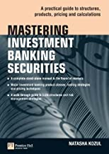 Mastering Investment Banking Securities: A Practical Guide to Structures, Products, Pricing and Calculations (The Mastering Series)