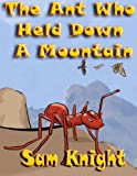 The Ant Who Held Down a Mountain