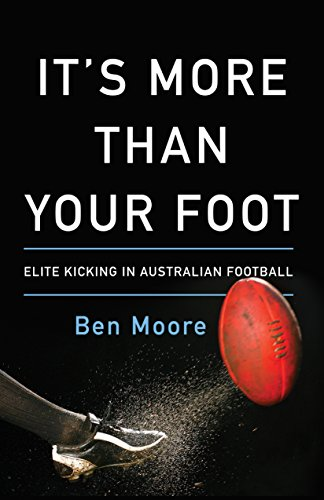 It's More Than Your Foot: Elite Kicking in Australian Football (English Edition)