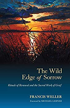 Paperback The Wild Edge of Sorrow: Rituals of Renewal and the Sacred Work of Grief Book