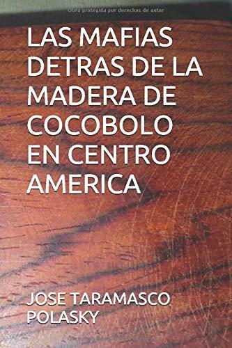 LAS MAFIAS DETRAS DE LA MADERA DE COCOBOLO EN CENTRO AMERICA
