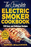 The Complete Electric Smoker Cookbook: 120 Easy and Delicious Recipes- 30-Day Meal Plan - 5 Proven Tips for Success
