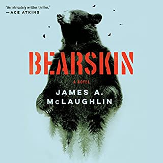 Bearskin     A Novel              By:                                                                                                                                 James A. McLaughlin                               Narrated by:                                                                                                                                 MacLeod Andrews                      Length: 9 hrs and 49 mins     358 ratings     Overall 4.3
