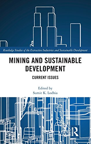 Mining and Sustainable Development: Current Issues (Routledge Studies of the Extractive Industries and Sustainable Development)