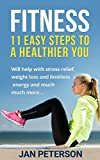 Fitness: 11 Easy Steps to a Healthier You (Fitness, Health, Exercise, Diet, Energy, Weight Loss,...