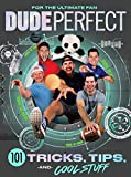 Dude Perfect 101 Tricks, Tips, and Cool Stuff (English Edition)