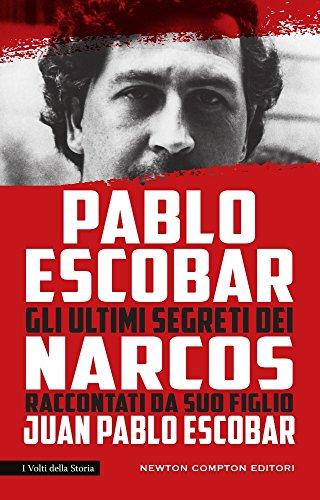Pablo Escobar. Gli ultimi segreti dei narcos raccontati da suo figlio
