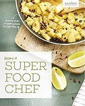 Become a super food chef: Eenvoudige shakes en lekkere gerechten met Super foods