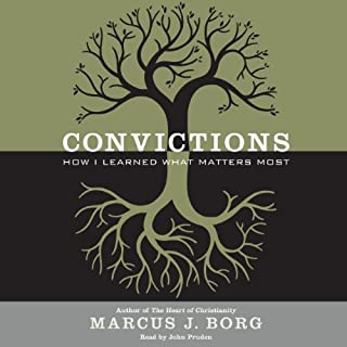 Convictions     How I Learned What Matters Most              By:                                                                                                                                 Marcus J. Borg                               Narrated by:                                                                                                                                 John Pruden                      Length: 6 hrs and 11 mins     109 ratings     Overall 4.5