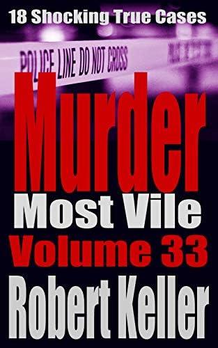 Murder Most Vile Volume 33 18 Shocking True Crime Murder Cases product image