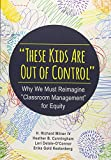 'These Kids Are Out of Control': Why We Must Reimagine 'Classroom Management' for Equity