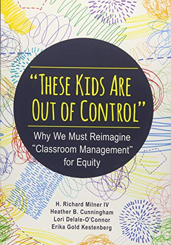 "Compare Textbook Prices for These Kids Are Out of Control: Why We Must Reimagine ""Classroom Management"" for Equity 1 Edition ISBN 9781483374802 by Milner, H. Richard,Cunningham, Heather B. (Bossert),Delale-O′Connor, Lori,Kestenberg, Erika Gold"