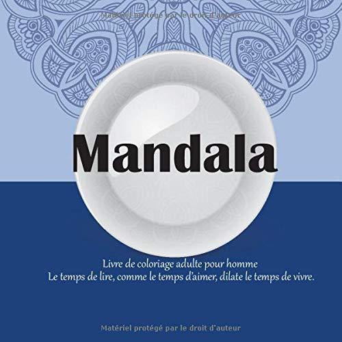 Livre de coloriage adulte pour homme Mandala - Le temps de lire, comme le temps d'aimer, dilate le temps de vivre.
