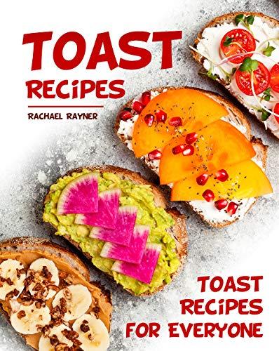 Toast Recipes: Toast Recipes for Everyone (English Edition)